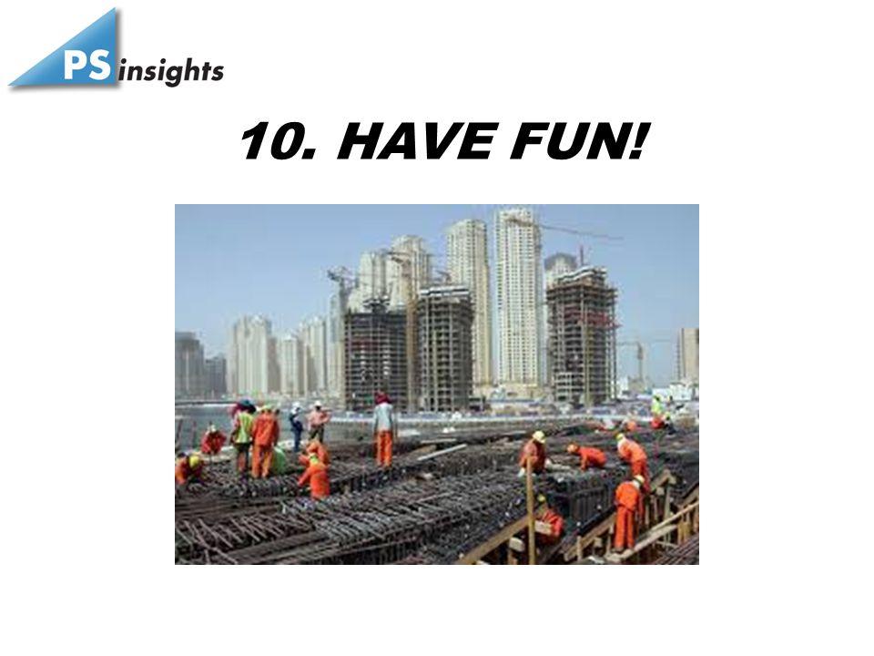 10. HAVE FUN!