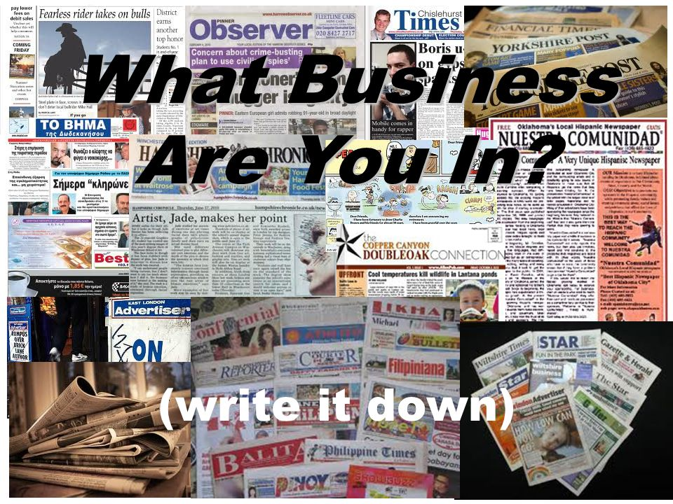 What Business Are You In What Business Are You In? (write it down)