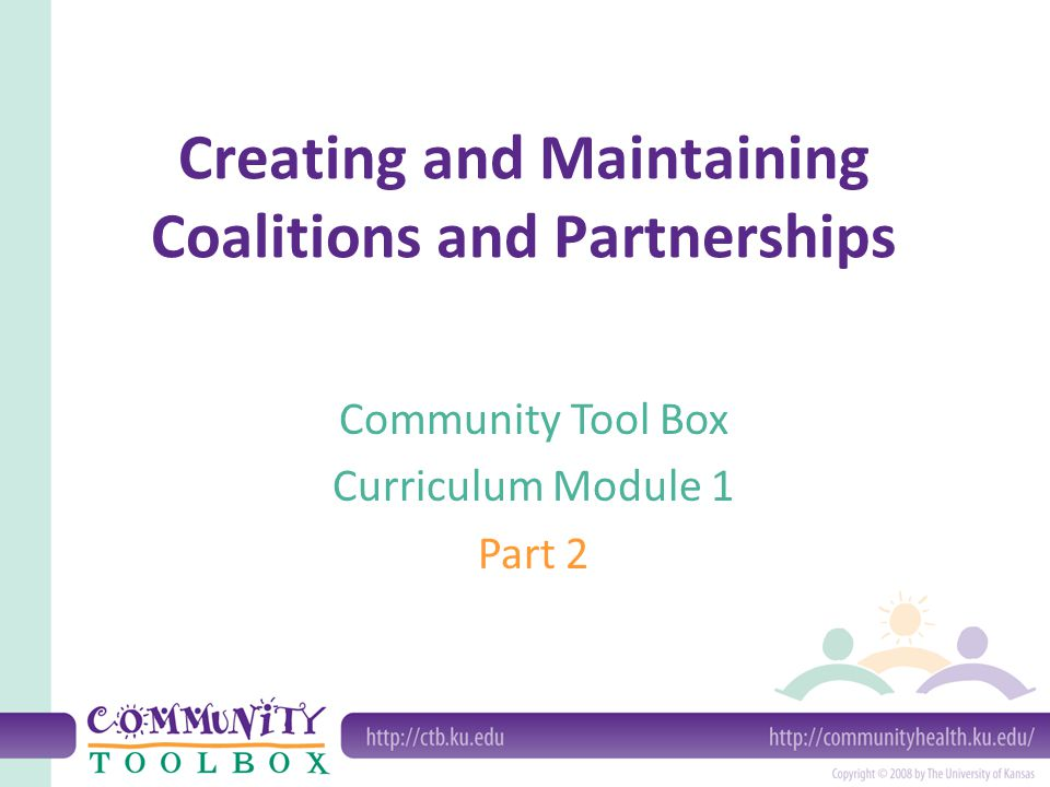 Creating a Coalition or Collaborative Partnership Partnership-def.- A mutually beneficial and well-defined relationship between two or more organizations to achieve common goals. --Amherst Wilder Foundation