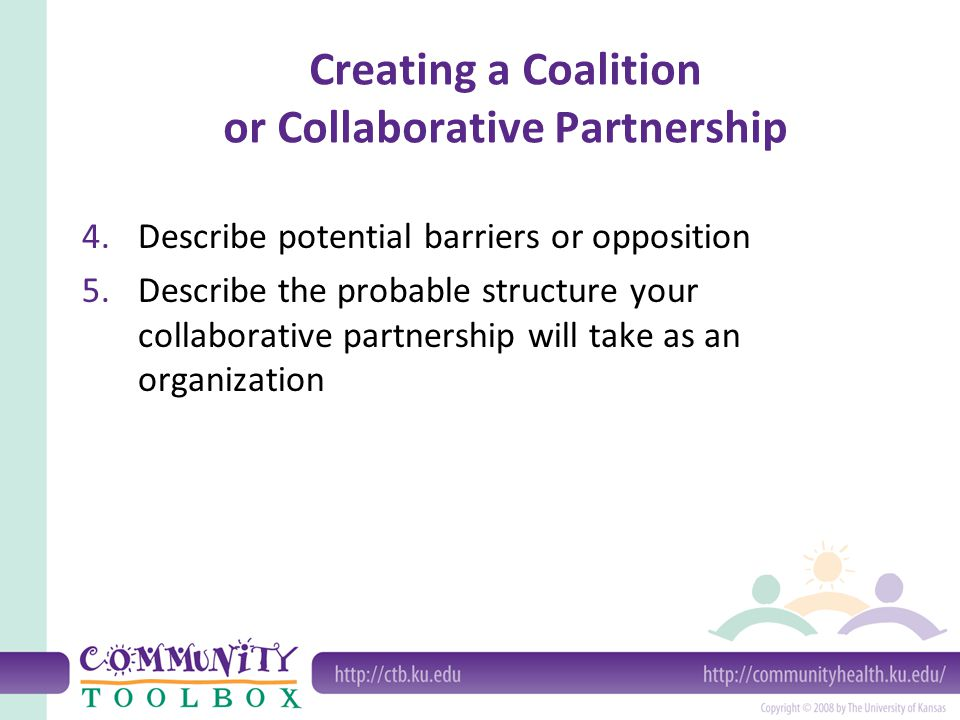 Creating a Coalition or Collaborative Partnership Some guidelines: – Communicate.