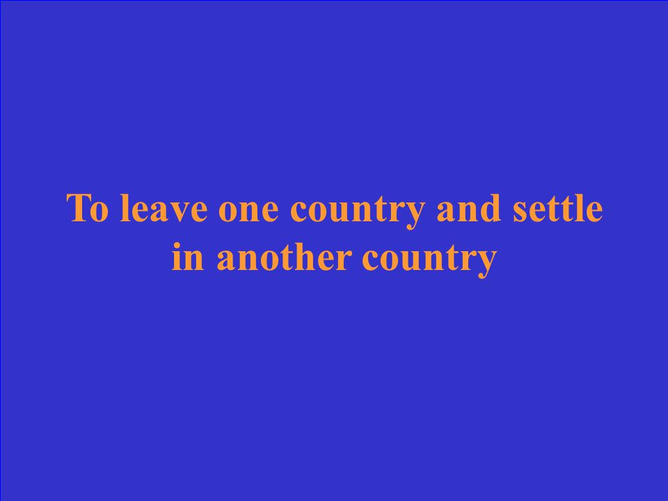 To leave one country and settle in another country