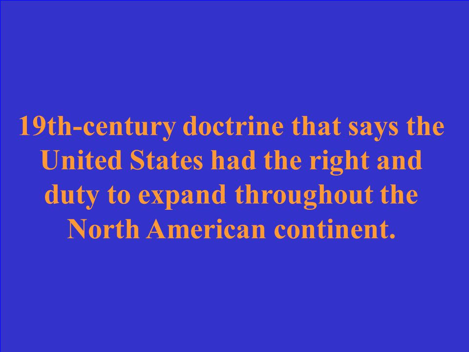 19th-century doctrine that says the United States had the right and duty to expand throughout the North American continent.