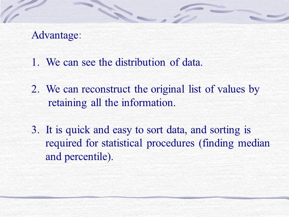 Advantage: 1.We can see the distribution of data.
