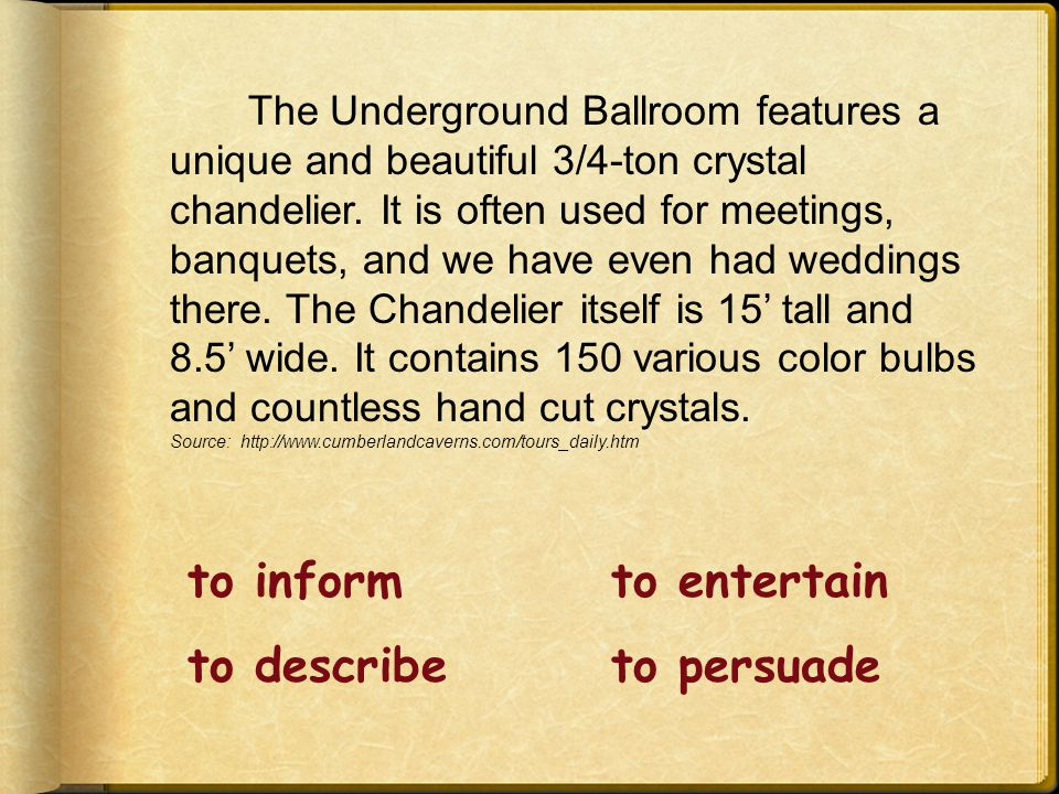 to informto entertain to describeto persuade The Underground Ballroom features a unique and beautiful 3/4-ton crystal chandelier.