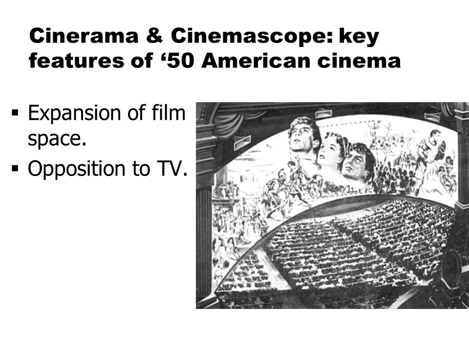  Expansion of film space.  Opposition to TV. Cinerama & Cinemascope: key features of '50 American cinema