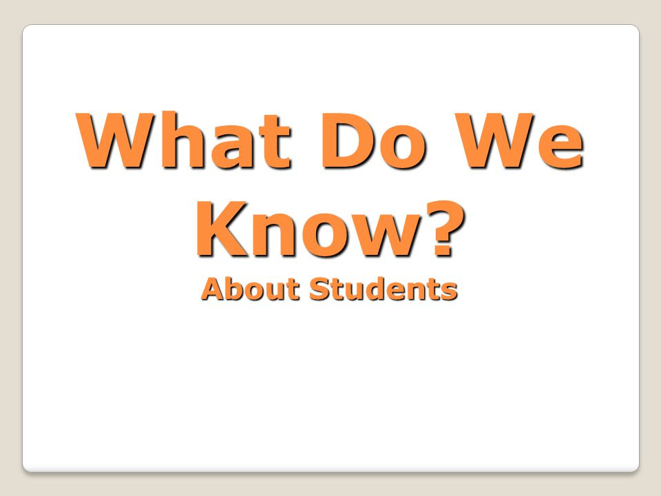 What Do We Know? About Students