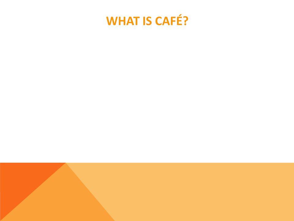 WHAT IS CAFÉ
