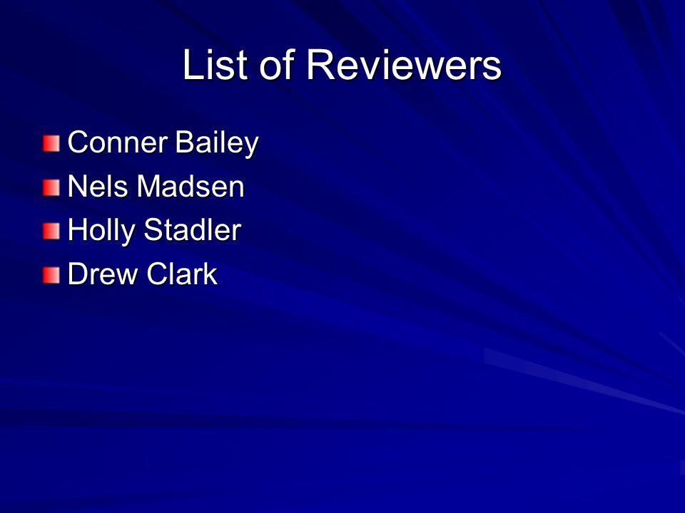 List of Reviewers Conner Bailey Nels Madsen Holly Stadler Drew Clark