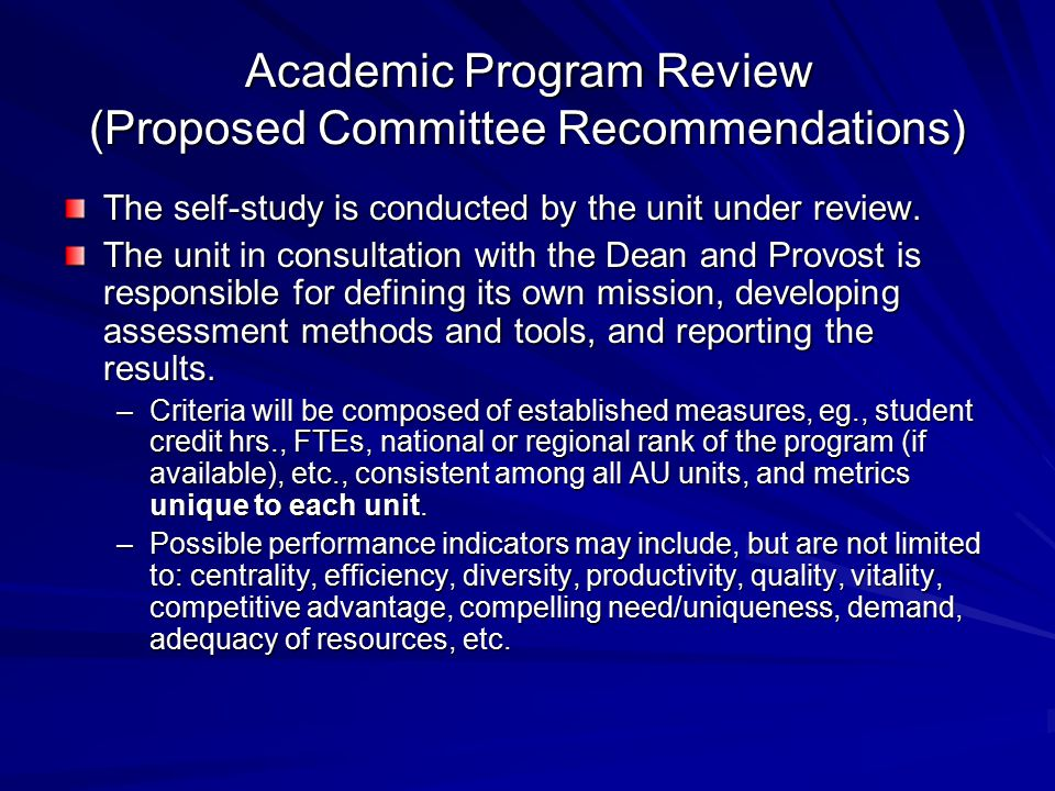 Academic Program Review (Proposed Committee Recommendations) The self-study is conducted by the unit under review.