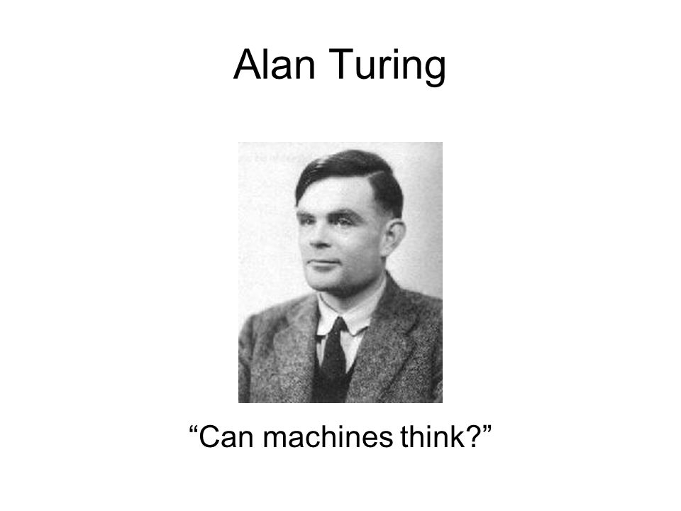 """Alan Turing """"Can machines think?"""""""
