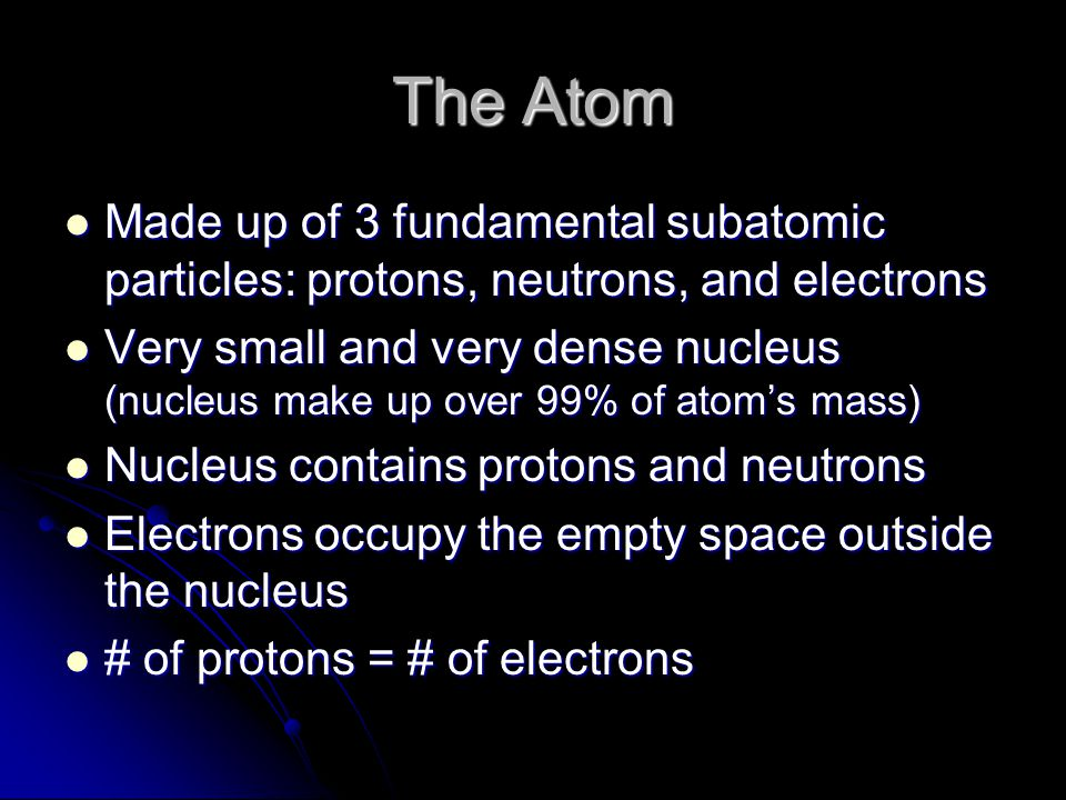 The Atom Made up of 3 fundamental subatomic particles: protons, neutrons, and electrons Made up of 3 fundamental subatomic particles: protons, neutron