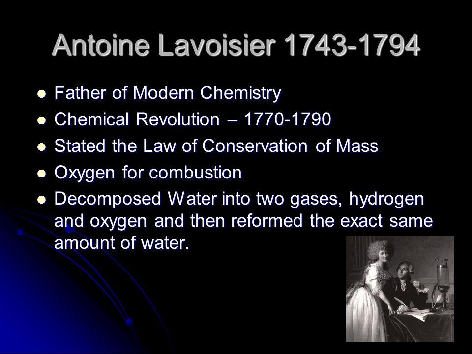 Antoine Lavoisier 1743-1794 Father of Modern Chemistry Father of Modern Chemistry Chemical Revolution – 1770-1790 Chemical Revolution – 1770-1790 Stat