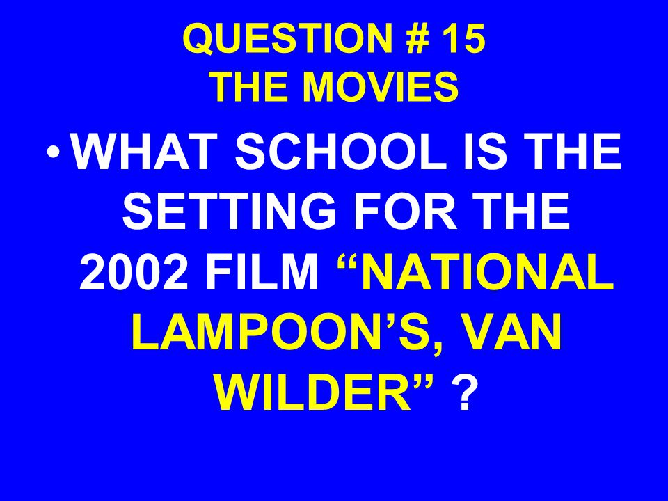 "QUESTION # 15 THE MOVIES WHAT SCHOOL IS THE SETTING FOR THE 2002 FILM ""NATIONAL LAMPOON'S, VAN WILDER"" ?"