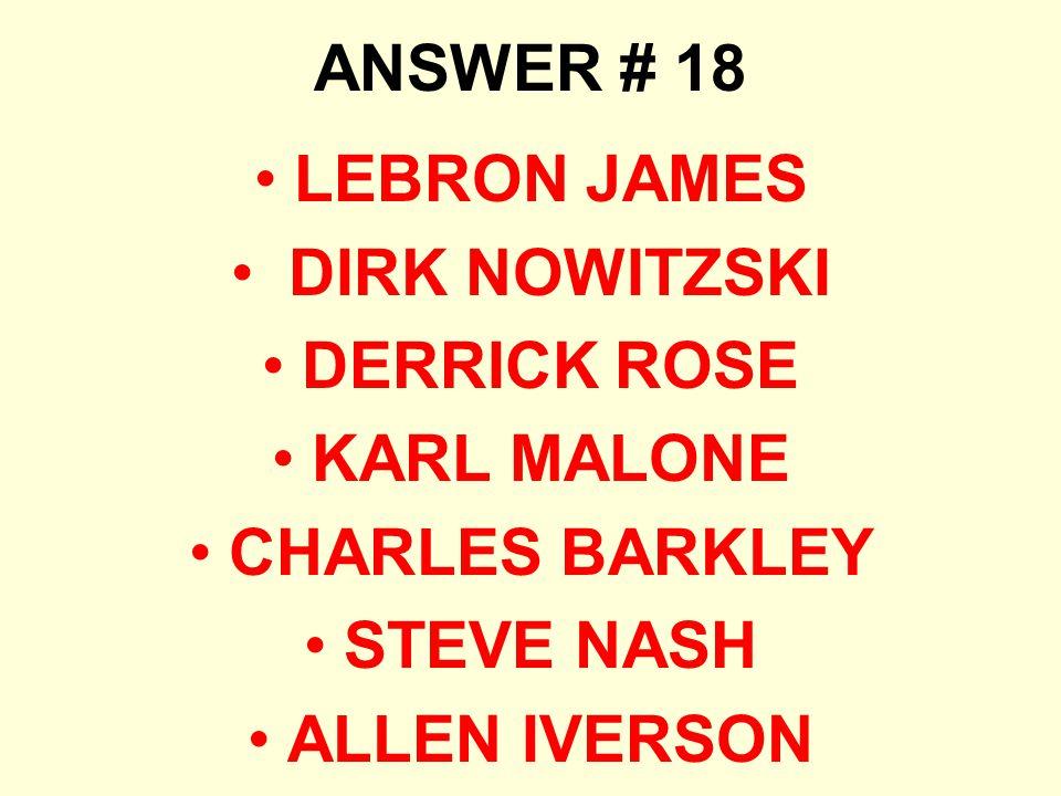 ANSWER # 18 LEBRON JAMES DIRK NOWITZSKI DERRICK ROSE KARL MALONE CHARLES BARKLEY STEVE NASH ALLEN IVERSON
