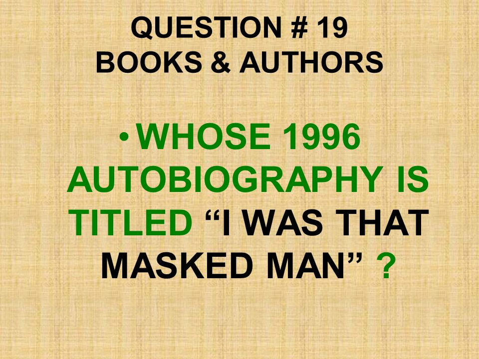 "QUESTION # 19 BOOKS & AUTHORS WHOSE 1996 AUTOBIOGRAPHY IS TITLED ""I WAS THAT MASKED MAN"" ?"