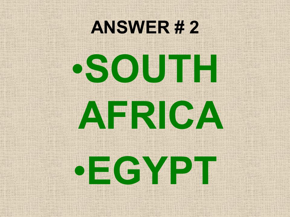 ANSWER # 2 SOUTH AFRICA EGYPT