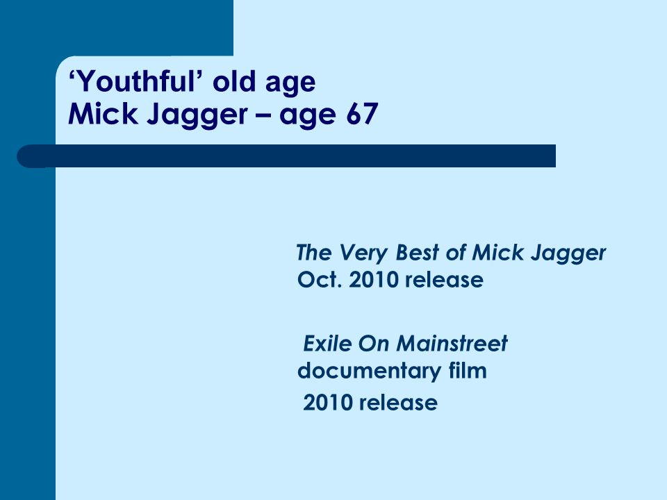 'Youthful' old age Mick Jagger – age 67 The Very Best of Mick Jagger Oct.