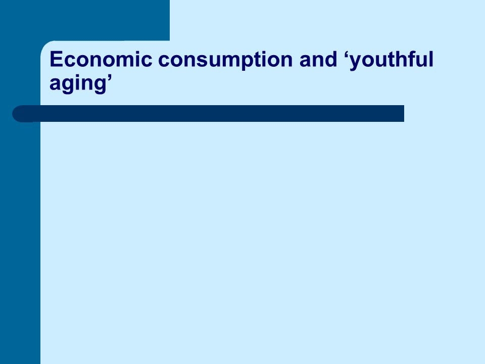 Economic consumption and 'youthful aging'
