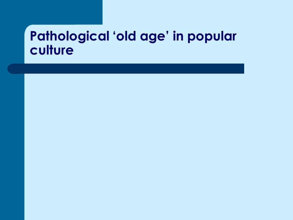 Pathological 'old age' in popular culture