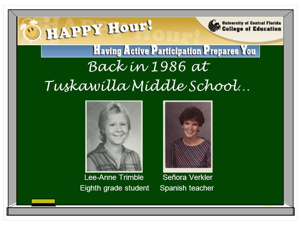 Back in 1986 at Tuskawilla Middle School… Lee-Anne Trimble Señora Verkler Eighth grade student Spanish teacher