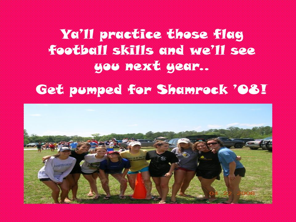 Ya'll practice those flag football skills and we'll see you next year..