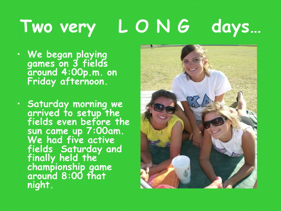 Two very L O N G days… We began playing games on 3 fields around 4:00p.m.
