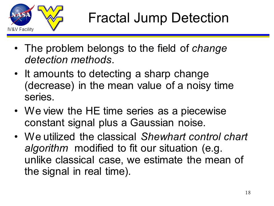 IV&V Facility 18 Fractal Jump Detection The problem belongs to the field of change detection methods.