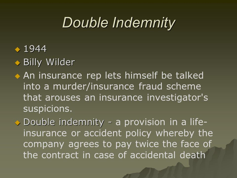 Double Indemnity  1944  Billy Wilder   An insurance rep lets himself be talked into a murder/insurance fraud scheme that arouses an insurance inve