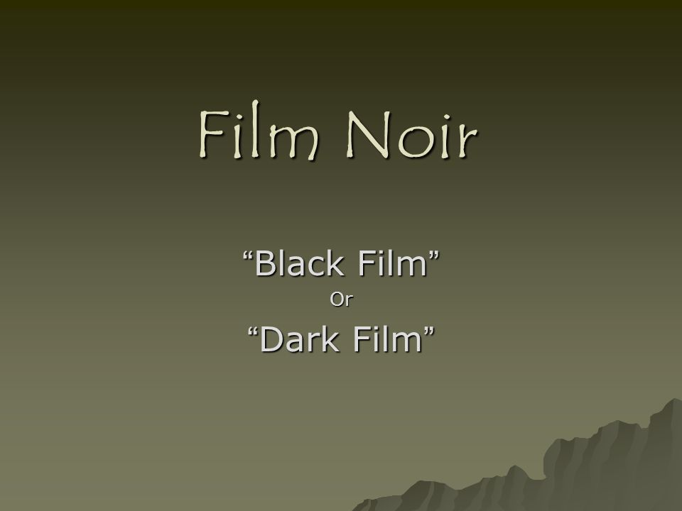 Film Noir Black Film Or Dark Film