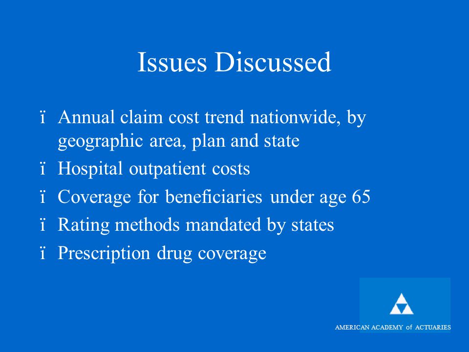 AMERICAN ACADEMY of ACTUARIES Guaranteed Issue Med Supp and Medicare+Choice Plans Probable Implications of Implementation (Limitations of Early Evaluation ïMed Supp carriers likely to experience anti- selection ïDegree of Anti-selection uncertain due to varying availability of options for coverage