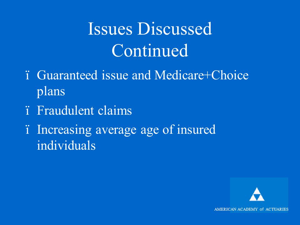 AMERICAN ACADEMY of ACTUARIES Conclusions ïMedigap trends continue to be well in excess of Medicare trends ïHospital outpatient claims primary driver of excess trend ïExpectation of adverse hospital outpatient trend decrease needs verification