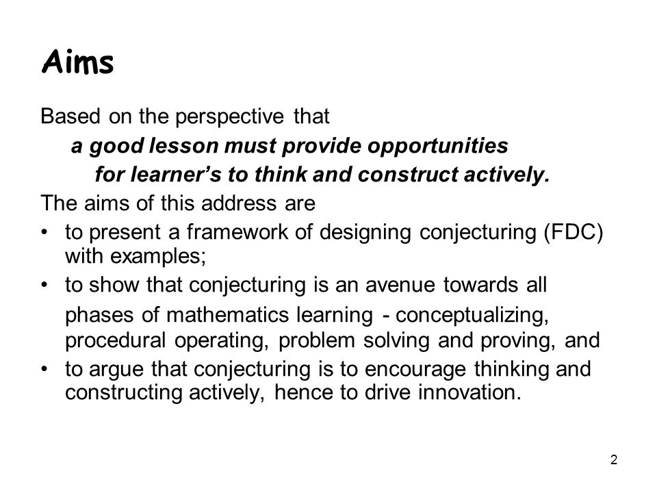 2 Aims Based on the perspective that a good lesson must provide opportunities for learner's to think and construct actively.