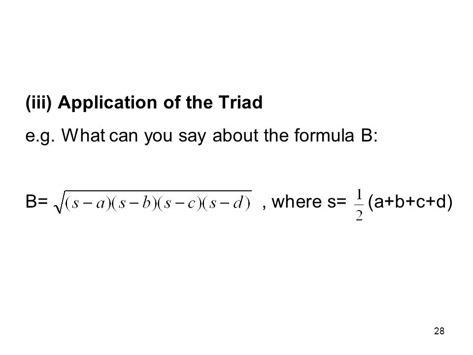28 (iii) Application of the Triad e.g. What can you say about the formula B: B=, where s= (a+b+c+d)