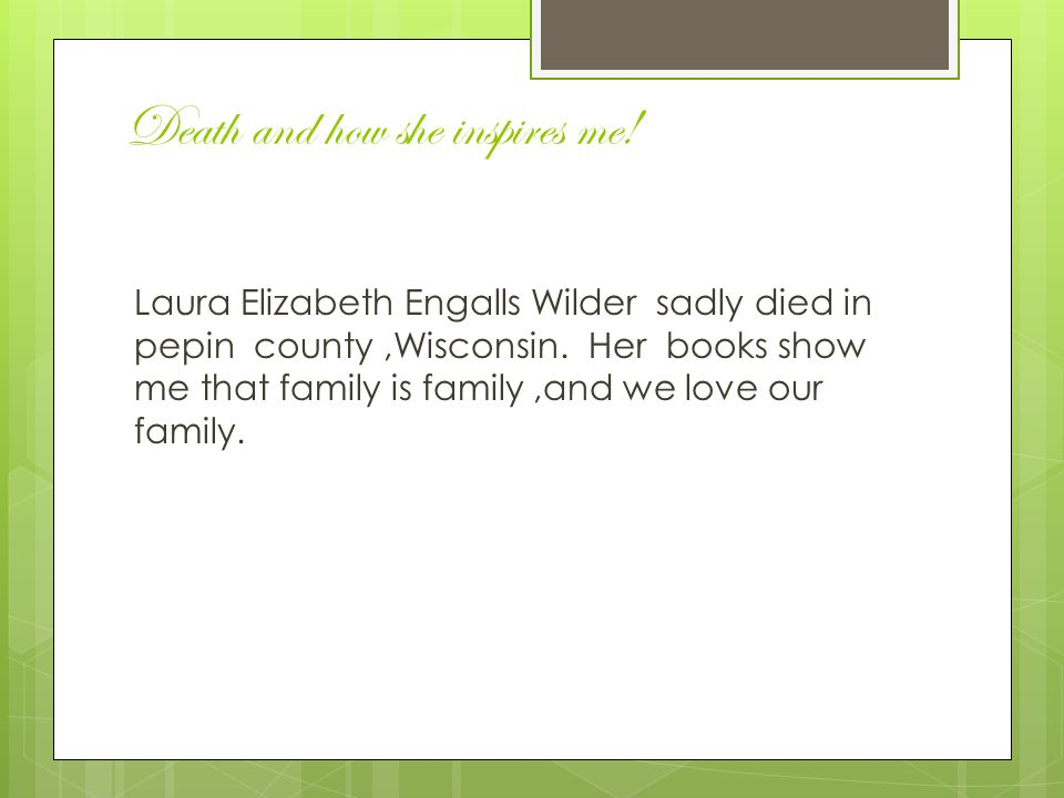 Death and how she inspires me.Laura Elizabeth Engalls Wilder sadly died in pepin county,Wisconsin.