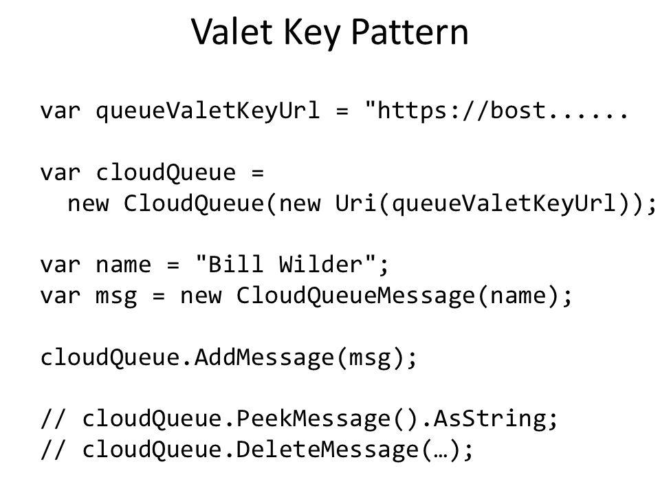 Valet Key Pattern var queueValetKeyUrl = https://bost......