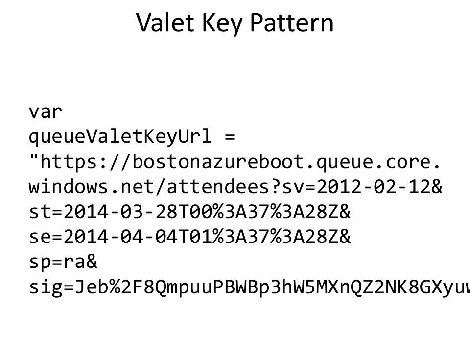 Valet Key Pattern var queueValetKeyUrl = https://bostonazureboot.queue.core.