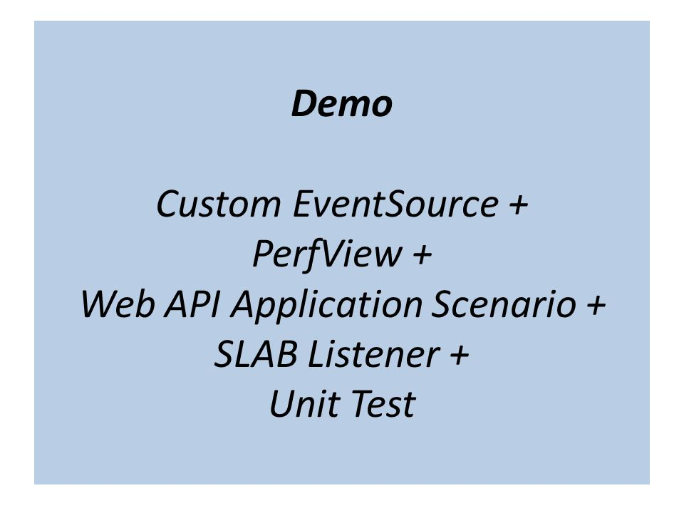 "The term ""cloud"" is nebulous… Demo Custom EventSource + PerfView + Web API Application Scenario + SLAB Listener + Unit Test"
