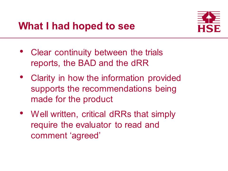 What I had hoped to see Clear continuity between the trials reports, the BAD and the dRR Clarity in how the information provided supports the recommen