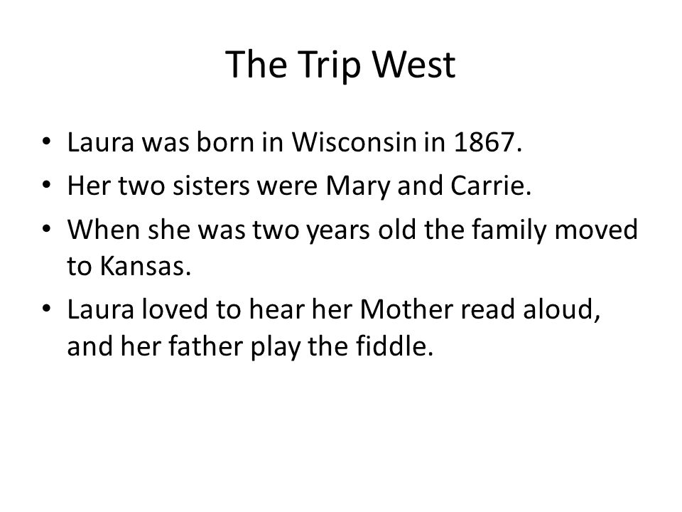 The Trip West Laura was born in Wisconsin in 1867.