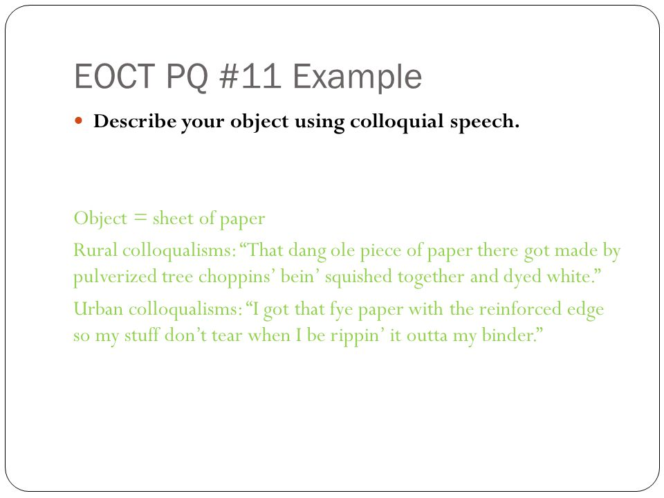 EOCT PQ #11 Example Describe your object using colloquial speech.