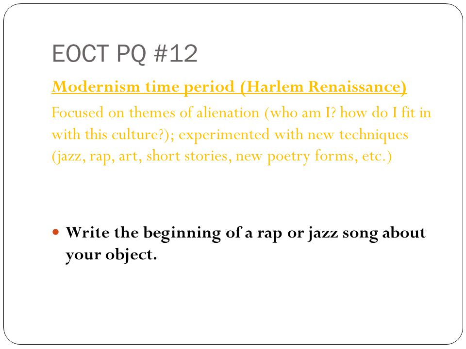 EOCT PQ #12 Modernism time period (Harlem Renaissance) Focused on themes of alienation (who am I.