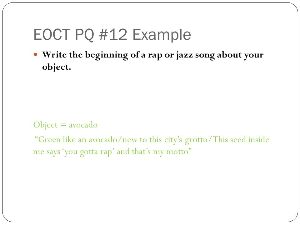 EOCT PQ #12 Example Write the beginning of a rap or jazz song about your object.
