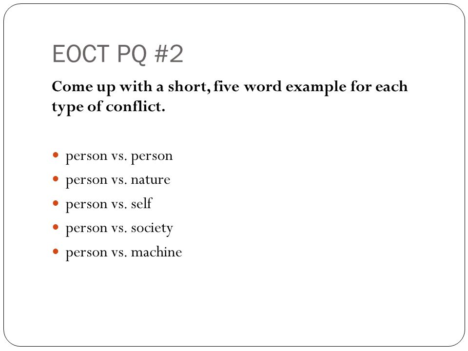 EOCT PQ #2 Come up with a short, five word example for each type of conflict.