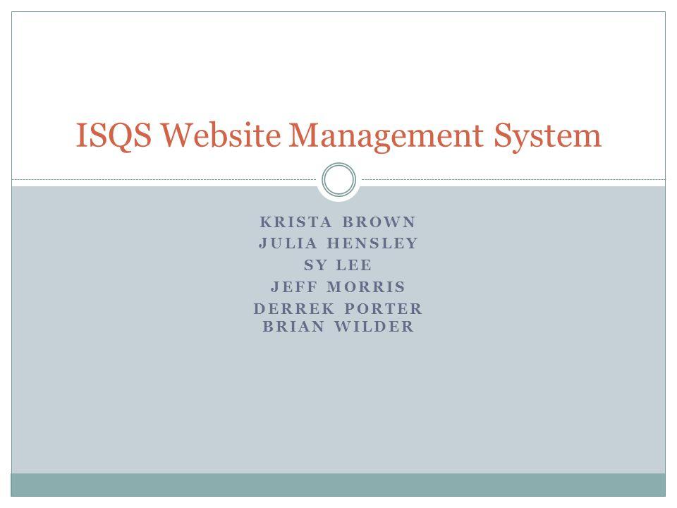 KRISTA BROWN JULIA HENSLEY SY LEE JEFF MORRIS DERREK PORTER BRIAN WILDER ISQS Website Management System