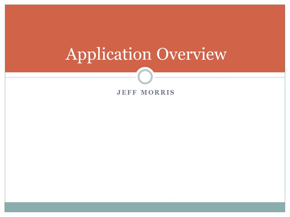 JEFF MORRIS Application Overview