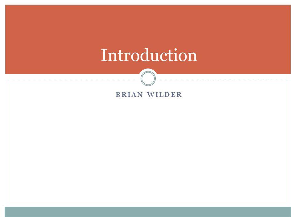 Introduction BRIAN WILDER