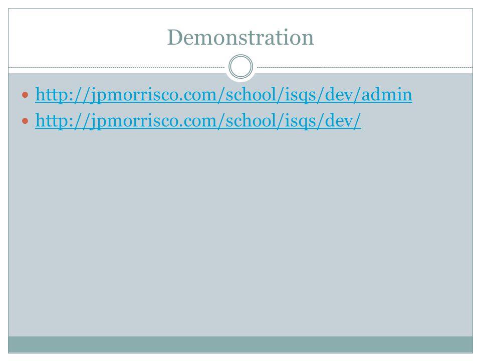 Demonstration http://jpmorrisco.com/school/isqs/dev/admin http://jpmorrisco.com/school/isqs/dev/