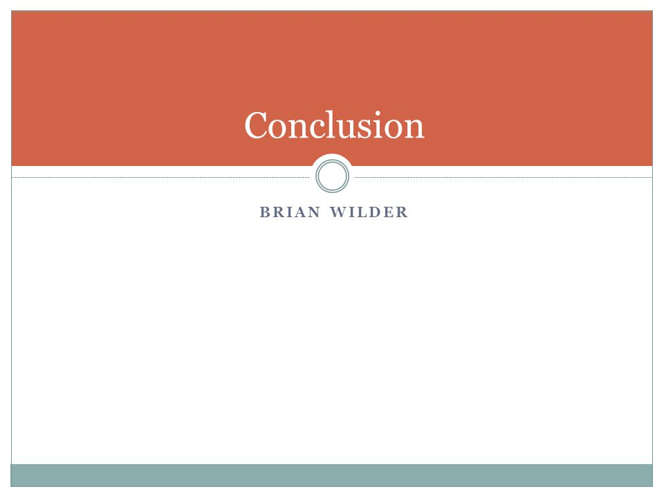 BRIAN WILDER Conclusion