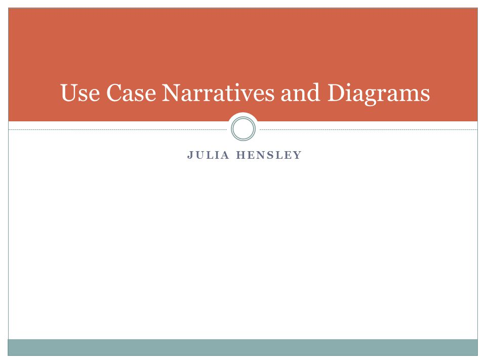 Use Case Narratives and Diagrams JULIA HENSLEY