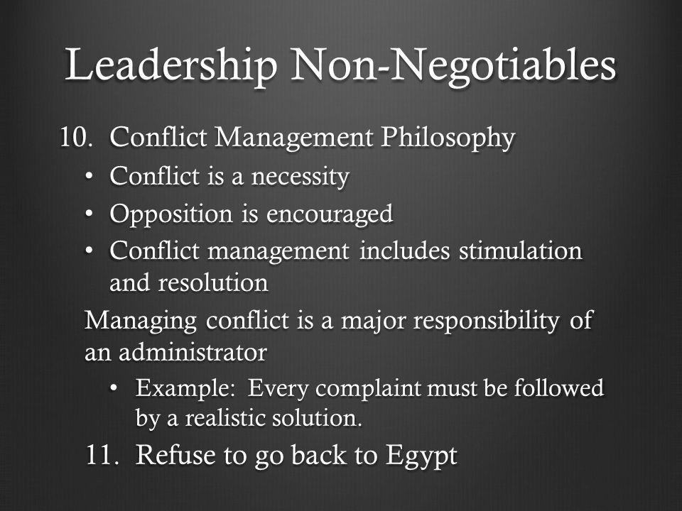 Leadership Non-Negotiables 10. Conflict Management Philosophy Conflict is a necessity Conflict is a necessity Opposition is encouraged Opposition is e